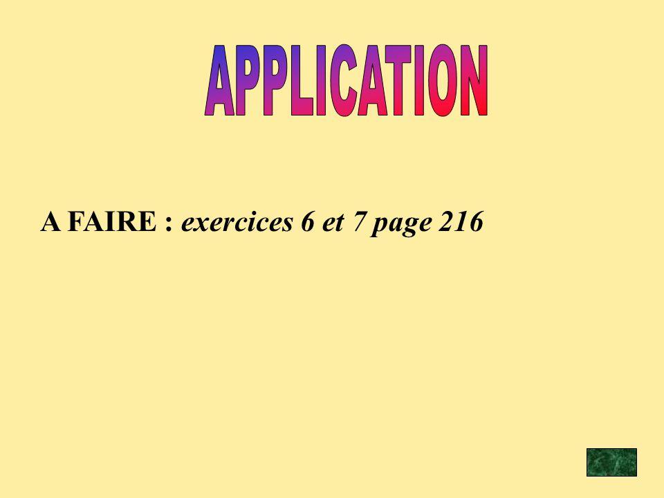 A FAIRE : exercices 6 et 7 page 216