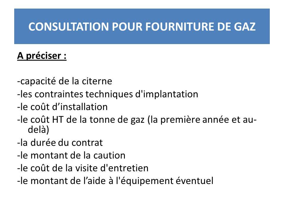 CONSULTATION POUR FOURNITURE DE GAZ A préciser : -capacité de la citerne -les contraintes techniques d'implantation -le coût dinstallation -le coût HT