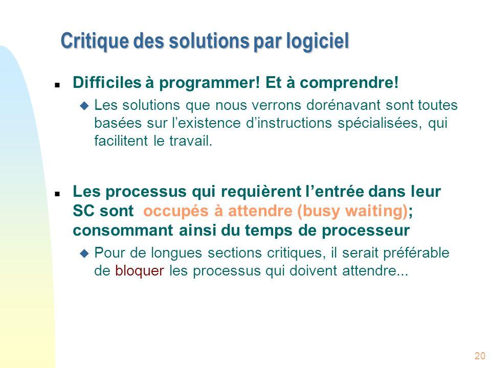 20 Critique des solutions par logiciel n Difficiles à programmer! Et à comprendre! u Les solutions que nous verrons dorénavant sont toutes basées sur