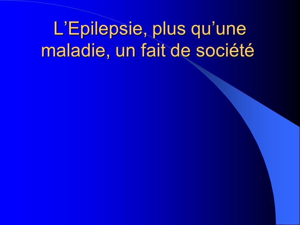 LEpilepsie, plus quune maladie, un fait de société LEpilepsie, plus quune maladie, un fait de société