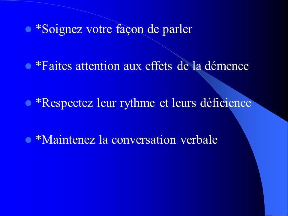 *Soignez votre façon de parler *Faites attention aux effets de la démence *Respectez leur rythme et leurs déficience *Maintenez la conversation verbal