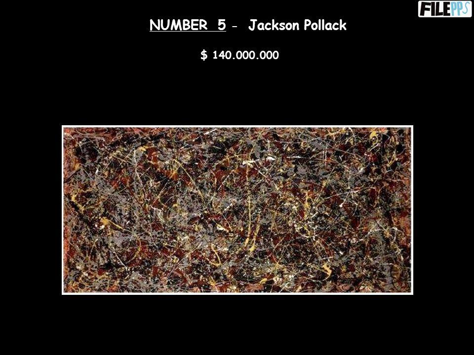 NUMBER 5 - Jackson Pollack $ 140.000.000