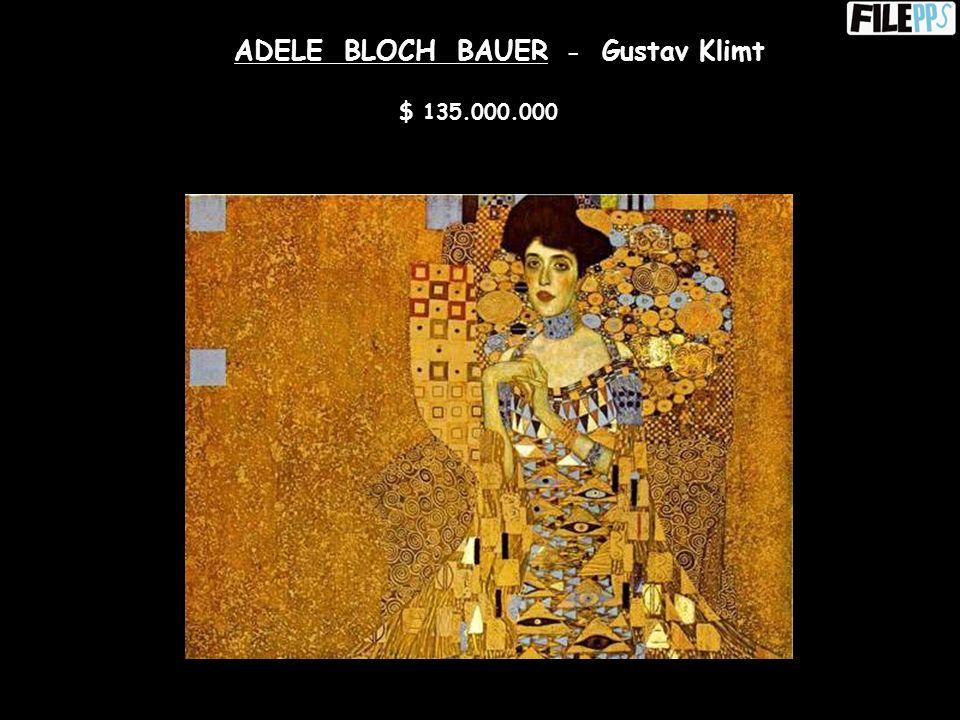 ADELE BLOCH BAUER - Gustav Klimt $ 135.000.000