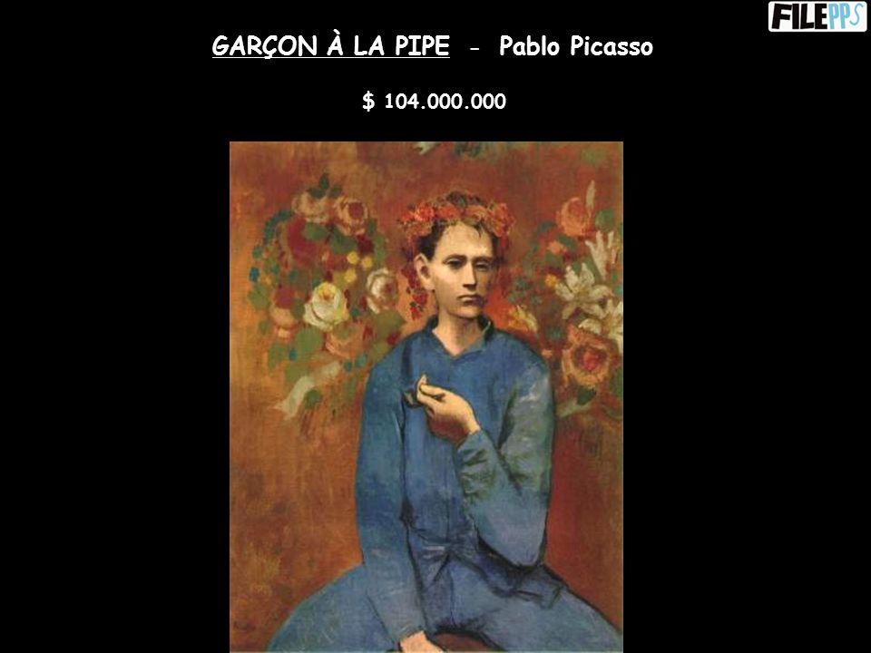 GARÇON À LA PIPE - Pablo Picasso $ 104.000.000