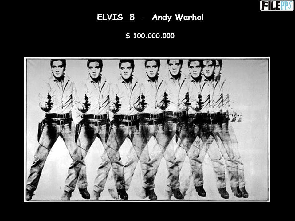 ELVIS 8 - Andy Warhol $ 100.000.000