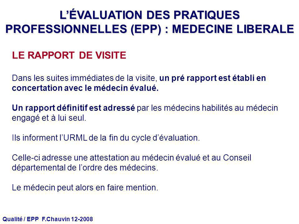 Qualité / EPP F.Chauvin 12-2008 LE RAPPORT DE VISITE Dans les suites immédiates de la visite, un pré rapport est établi en concertation avec le médeci