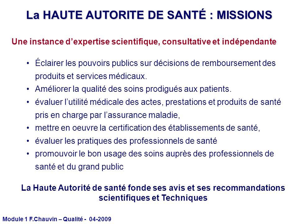 Module 1 F.Chauvin – Qualité - 04-2009 Une instance dexpertise scientifique, consultative et indépendante Éclairer les pouvoirs publics sur décisions