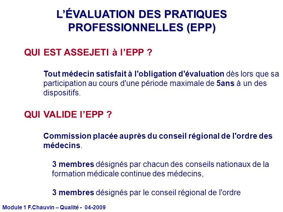 Module 1 F.Chauvin – Qualité - 04-2009 QUI EST ASSEJETI à lEPP ? Tout médecin satisfait à l'obligation d'évaluation dès lors que sa participation au c