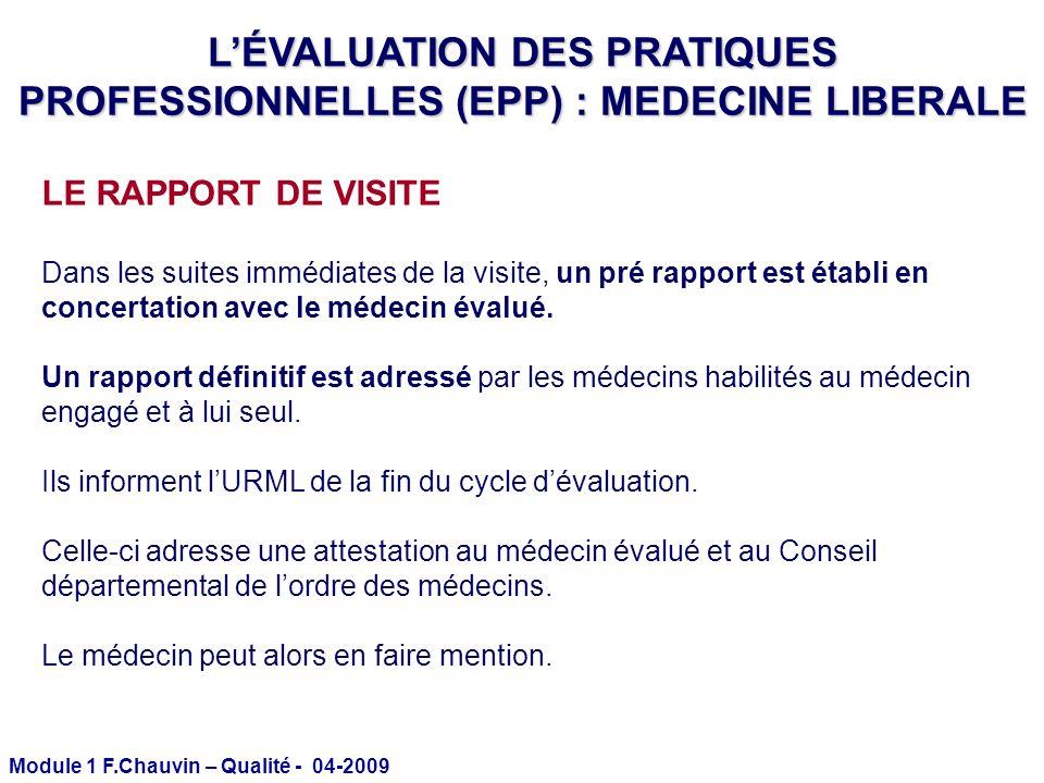Module 1 F.Chauvin – Qualité - 04-2009 LE RAPPORT DE VISITE Dans les suites immédiates de la visite, un pré rapport est établi en concertation avec le