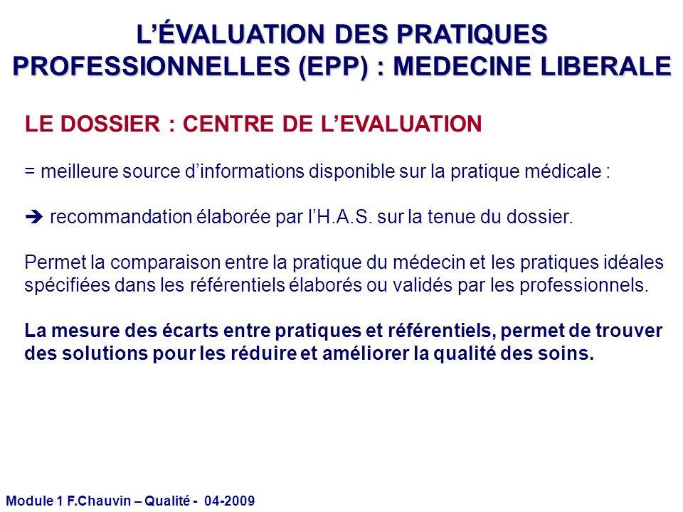 Module 1 F.Chauvin – Qualité - 04-2009 LE DOSSIER : CENTRE DE LEVALUATION = meilleure source dinformations disponible sur la pratique médicale : recom