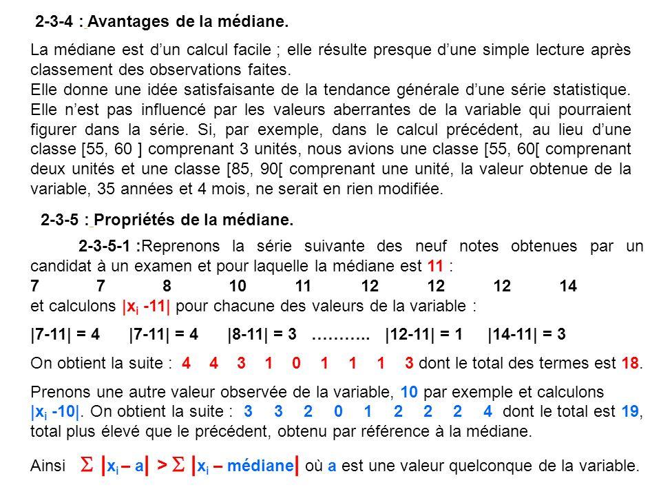 2-3-4 : Avantages de la médiane. La médiane est dun calcul facile ; elle résulte presque dune simple lecture après classement des observations faites.