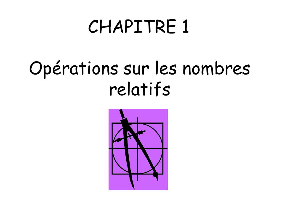 Objectifs: -Multiplier et diviser des décimaux relatifs.