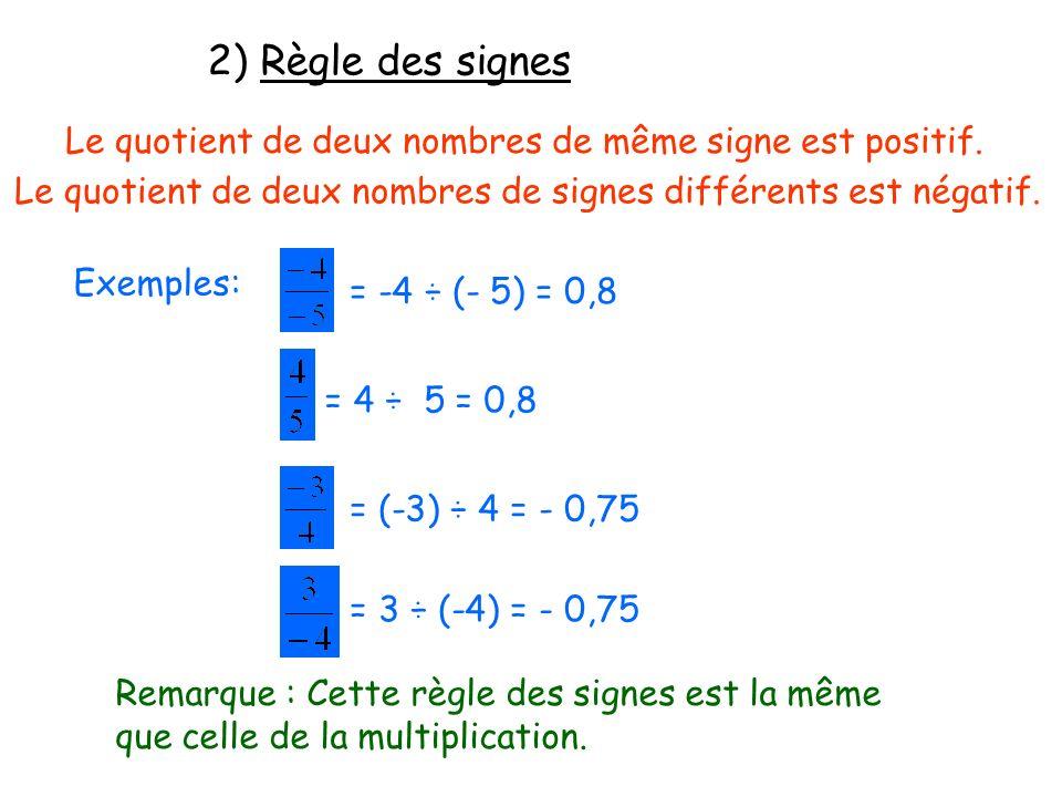 2) Règle des signes Le quotient de deux nombres de même signe est positif. Le quotient de deux nombres de signes différents est négatif. Exemples: = -