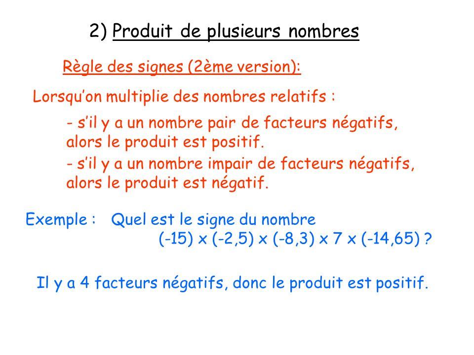 2) Produit de plusieurs nombres Règle des signes (2ème version): Lorsquon multiplie des nombres relatifs : - sil y a un nombre pair de facteurs négati