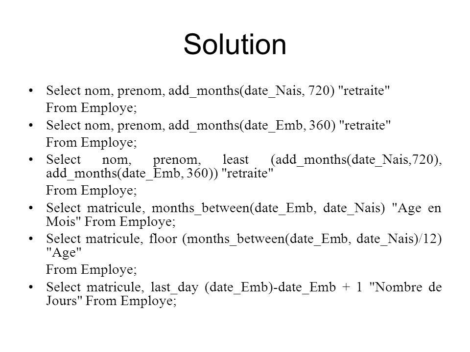 Solution Select nom, prenom, add_months(date_Nais, 720)