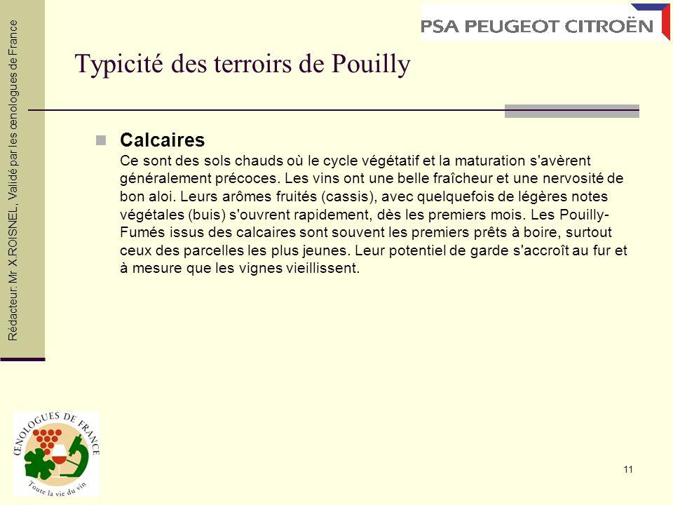 11 Typicité des terroirs de Pouilly Calcaires Ce sont des sols chauds où le cycle végétatif et la maturation s'avèrent généralement précoces. Les vins