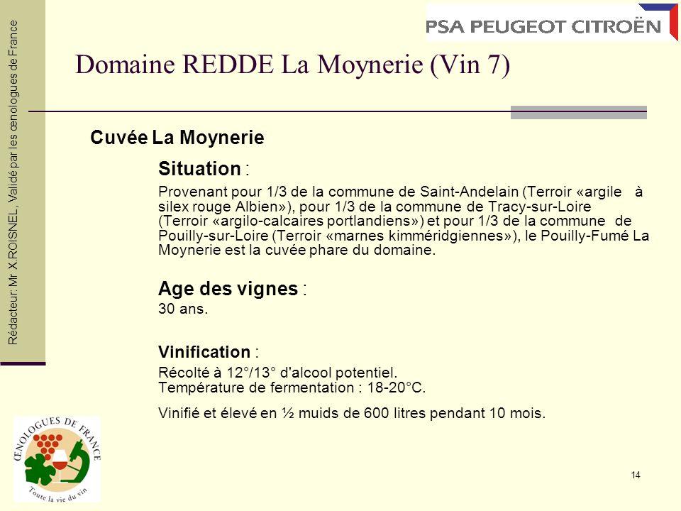 14 Domaine REDDE La Moynerie (Vin 7) Cuvée La Moynerie Situation : Provenant pour 1/3 de la commune de Saint-Andelain (Terroir «argile à silex rouge A