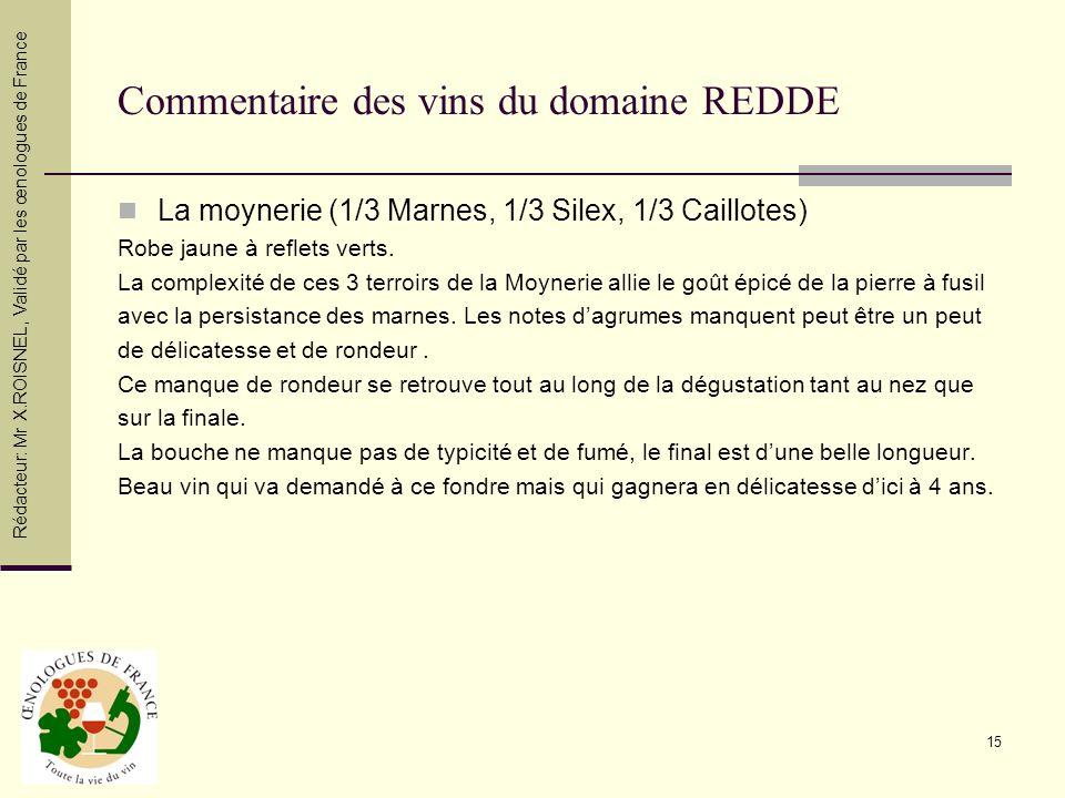 15 Commentaire des vins du domaine REDDE La moynerie (1/3 Marnes, 1/3 Silex, 1/3 Caillotes) Robe jaune à reflets verts. La complexité de ces 3 terroir