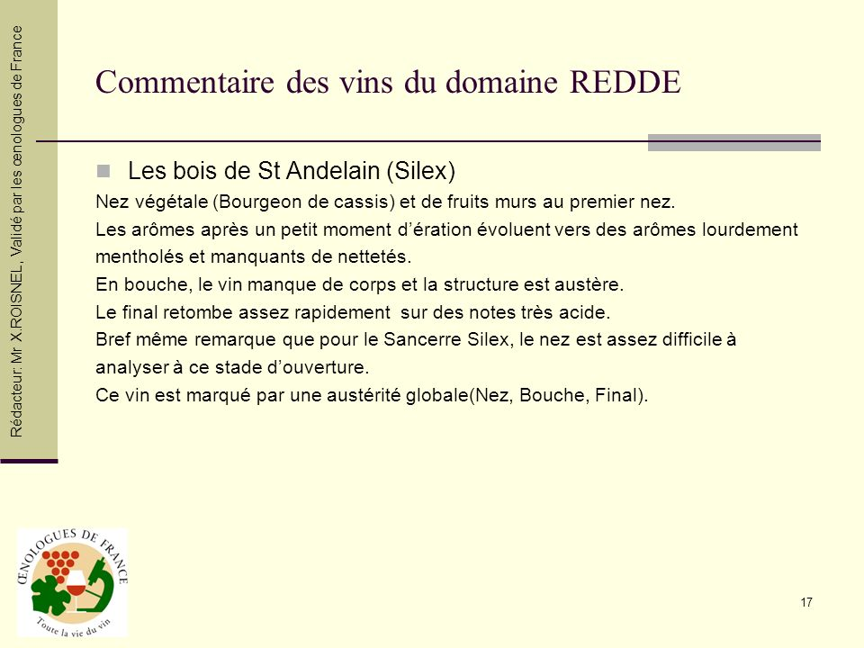 17 Commentaire des vins du domaine REDDE Les bois de St Andelain (Silex) Nez végétale (Bourgeon de cassis) et de fruits murs au premier nez. Les arôme