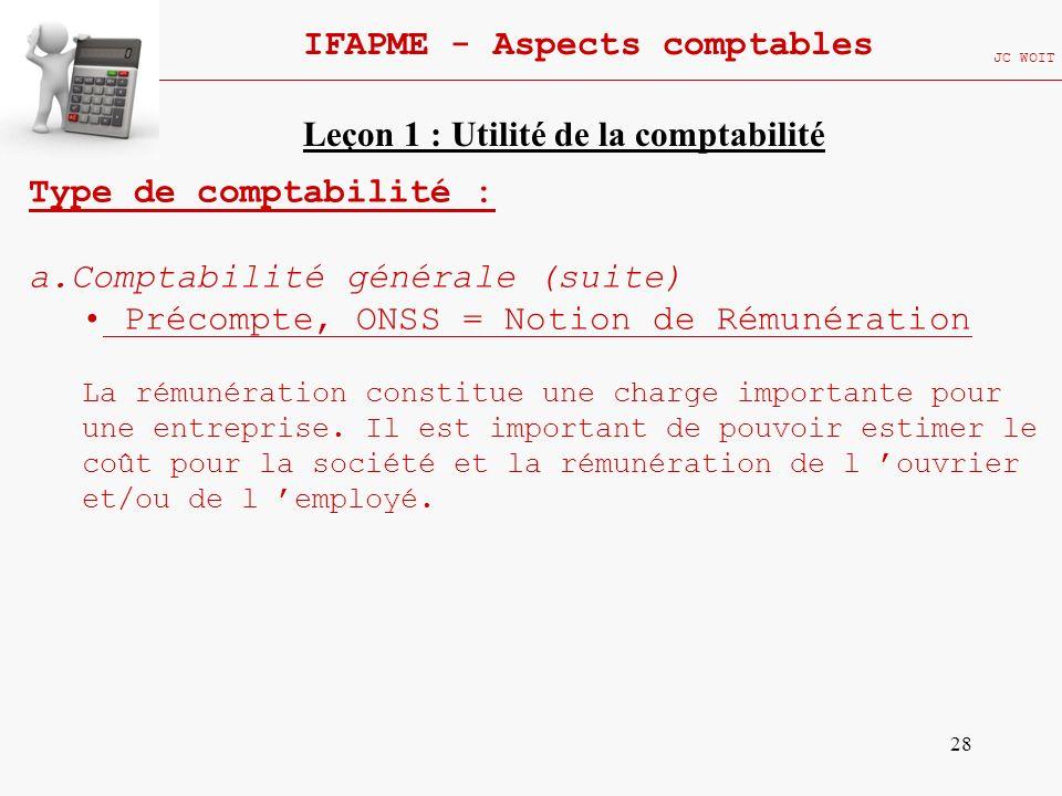 28 IFAPME - Aspects comptables JC WOIT Type de comptabilité : a.Comptabilité générale (suite) Précompte, ONSS = Notion de Rémunération La rémunération