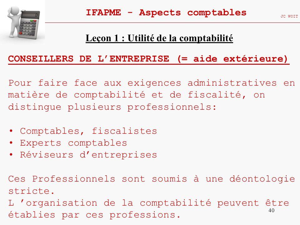 40 IFAPME - Aspects comptables JC WOIT CONSEILLERS DE LENTREPRISE (= aide extérieure) Pour faire face aux exigences administratives en matière de comp