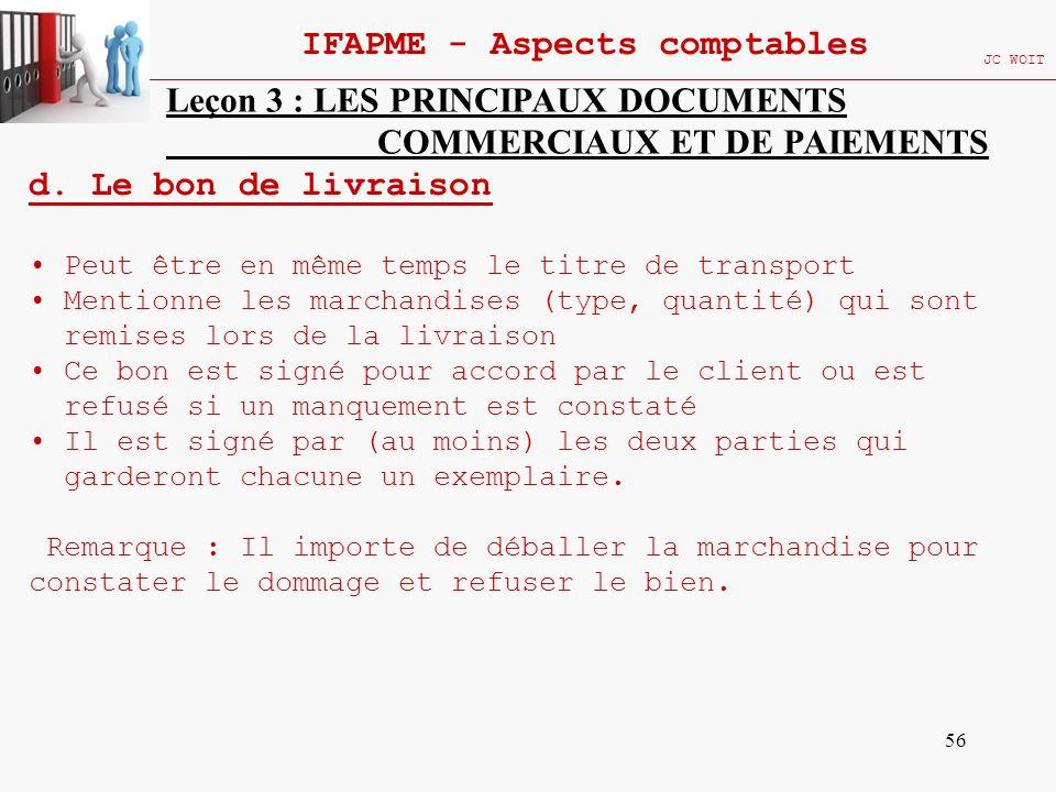 56 IFAPME - Aspects comptables JC WOIT Leçon 3 : LES PRINCIPAUX DOCUMENTS COMMERCIAUX ET DE PAIEMENTS d. Le bon de livraison Peut être en même temps l