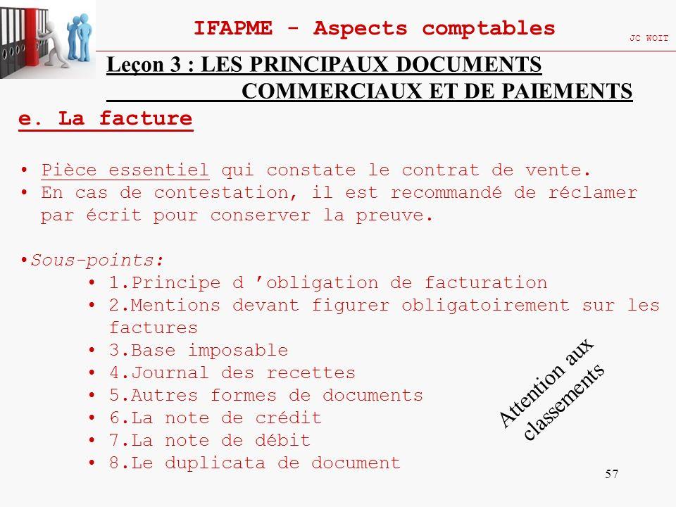 57 IFAPME - Aspects comptables JC WOIT Leçon 3 : LES PRINCIPAUX DOCUMENTS COMMERCIAUX ET DE PAIEMENTS e. La facture Pièce essentiel qui constate le co