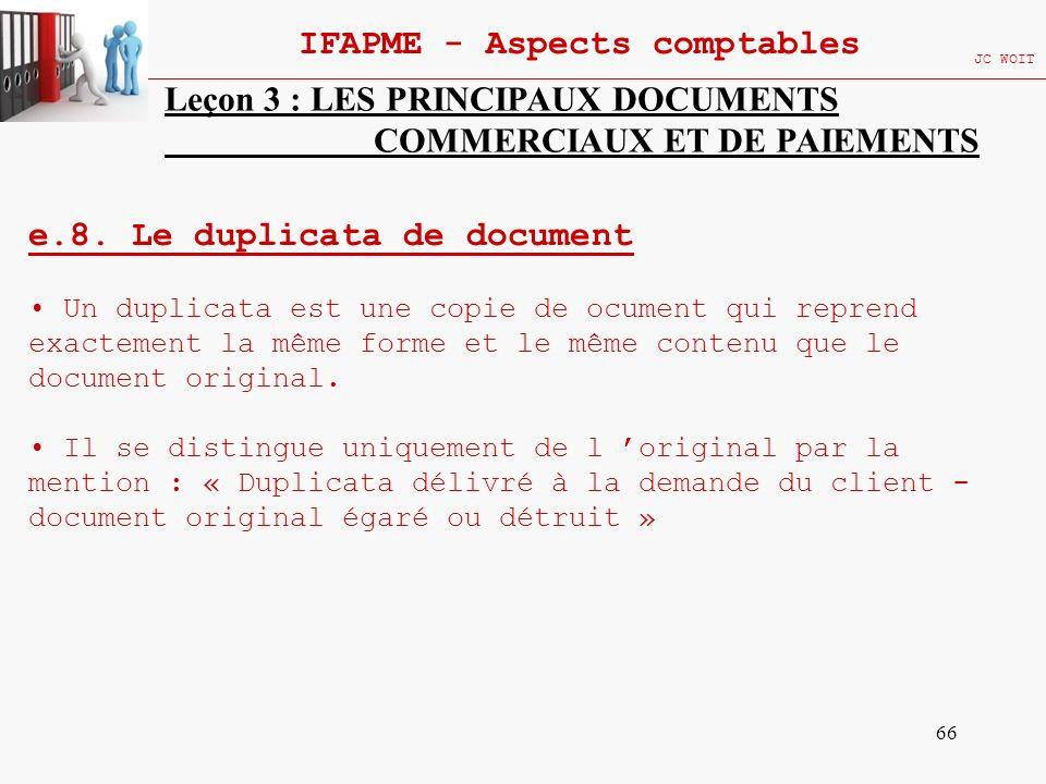 66 IFAPME - Aspects comptables JC WOIT Leçon 3 : LES PRINCIPAUX DOCUMENTS COMMERCIAUX ET DE PAIEMENTS e.8. Le duplicata de document Un duplicata est u