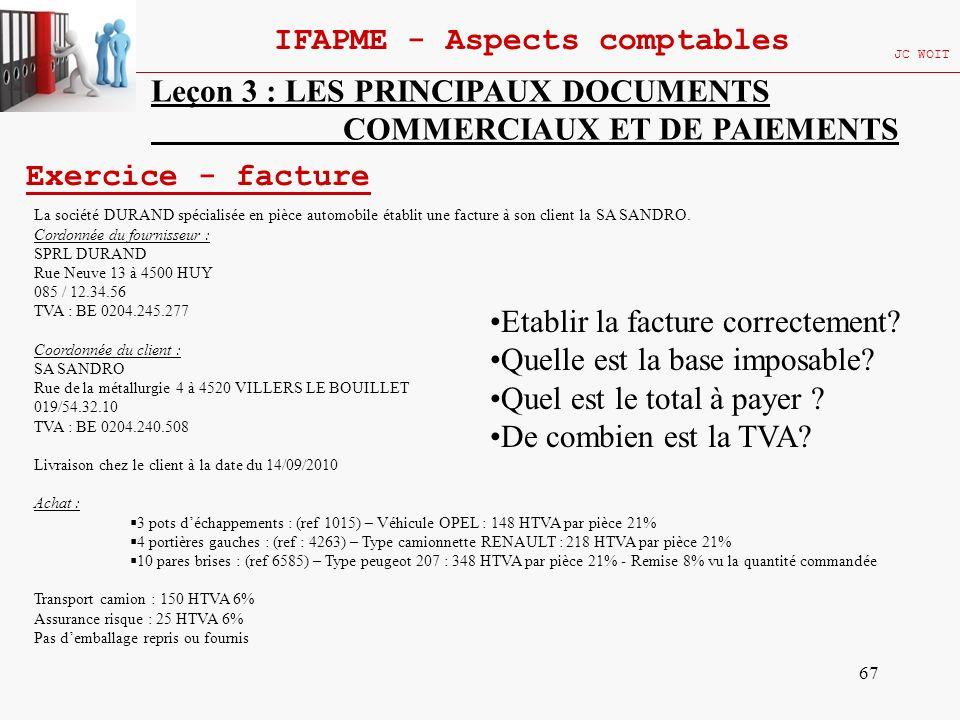 67 IFAPME - Aspects comptables JC WOIT Leçon 3 : LES PRINCIPAUX DOCUMENTS COMMERCIAUX ET DE PAIEMENTS Exercice - facture La société DURAND spécialisée