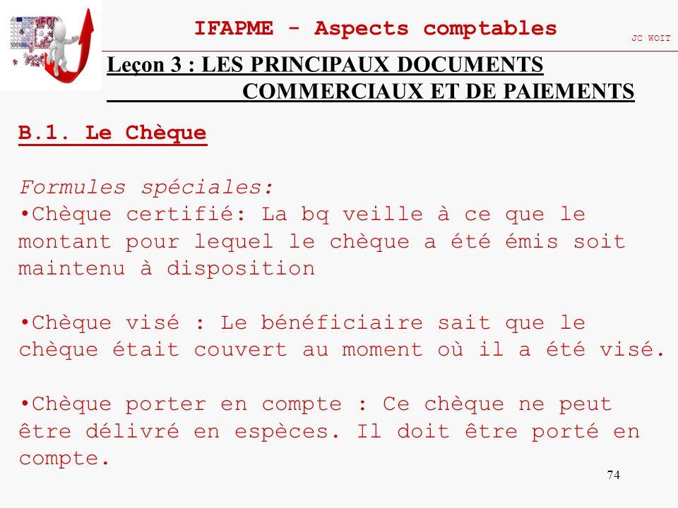 74 IFAPME - Aspects comptables JC WOIT Leçon 3 : LES PRINCIPAUX DOCUMENTS COMMERCIAUX ET DE PAIEMENTS B.1. Le Chèque Formules spéciales: Chèque certif