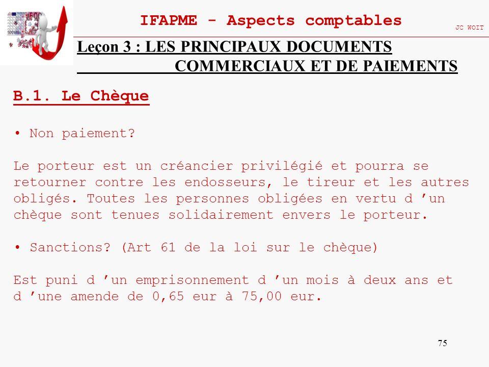 75 IFAPME - Aspects comptables JC WOIT Leçon 3 : LES PRINCIPAUX DOCUMENTS COMMERCIAUX ET DE PAIEMENTS B.1. Le Chèque Non paiement? Le porteur est un c
