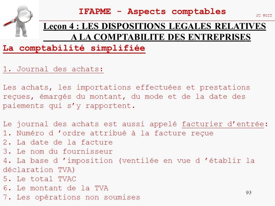 93 IFAPME - Aspects comptables JC WOIT Leçon 4 : LES DISPOSITIONS LEGALES RELATIVES A LA COMPTABILITE DES ENTREPRISES La comptabilité simplifiée 1. Jo