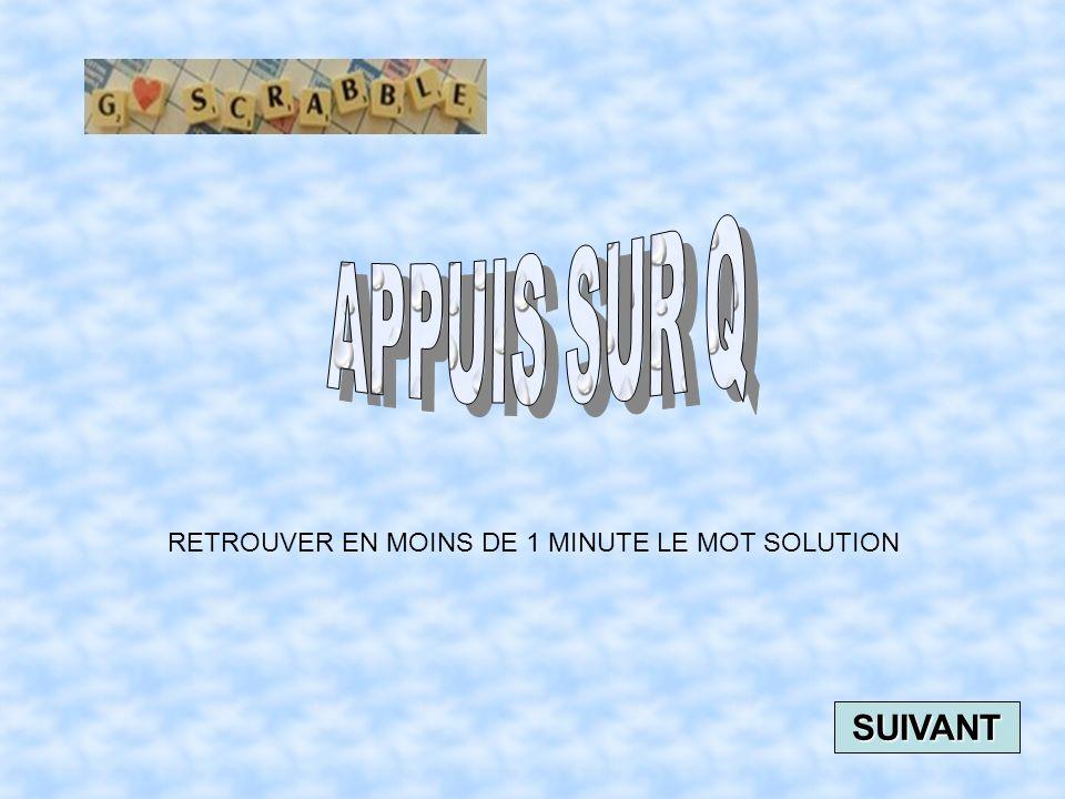 RETROUVER EN MOINS DE 1 MINUTE LE MOT SOLUTION SUIVANT