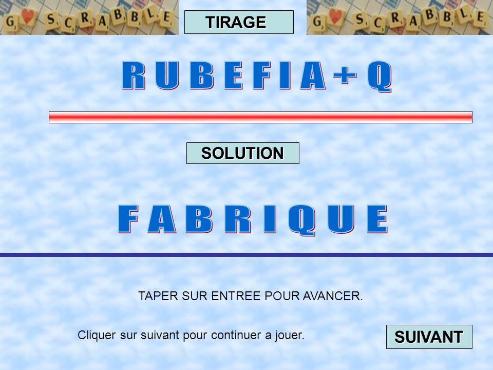 Cliquer sur suivant pour continuer a jouer. SUIVANT TAPER SUR ENTREE POUR AVANCER TIRAGE SOLUTION