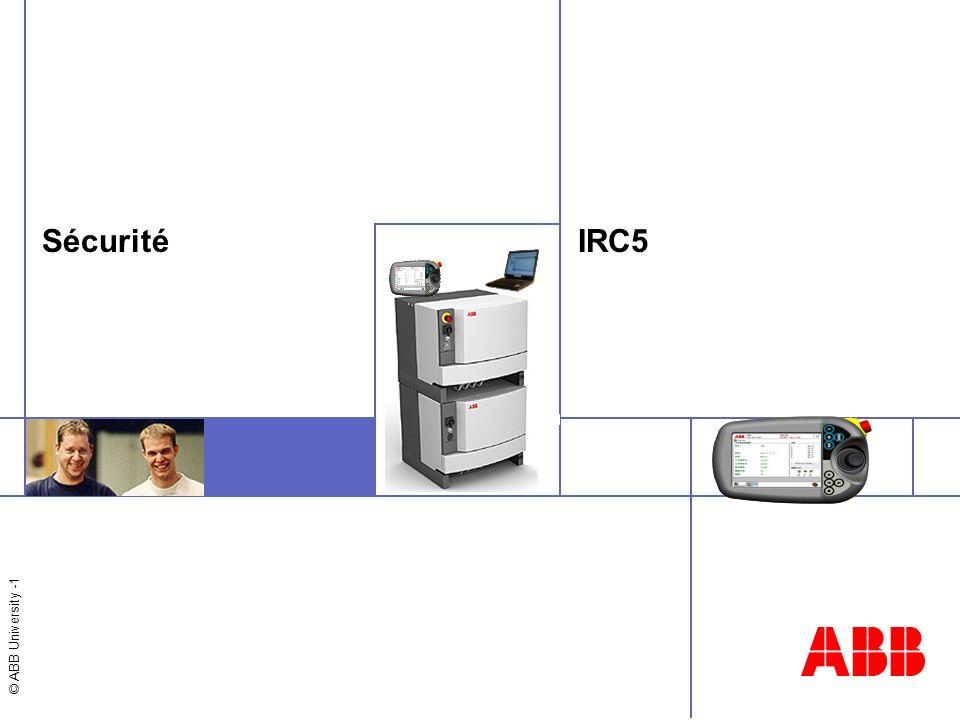 © ABB University -1 IRC5Sécurité
