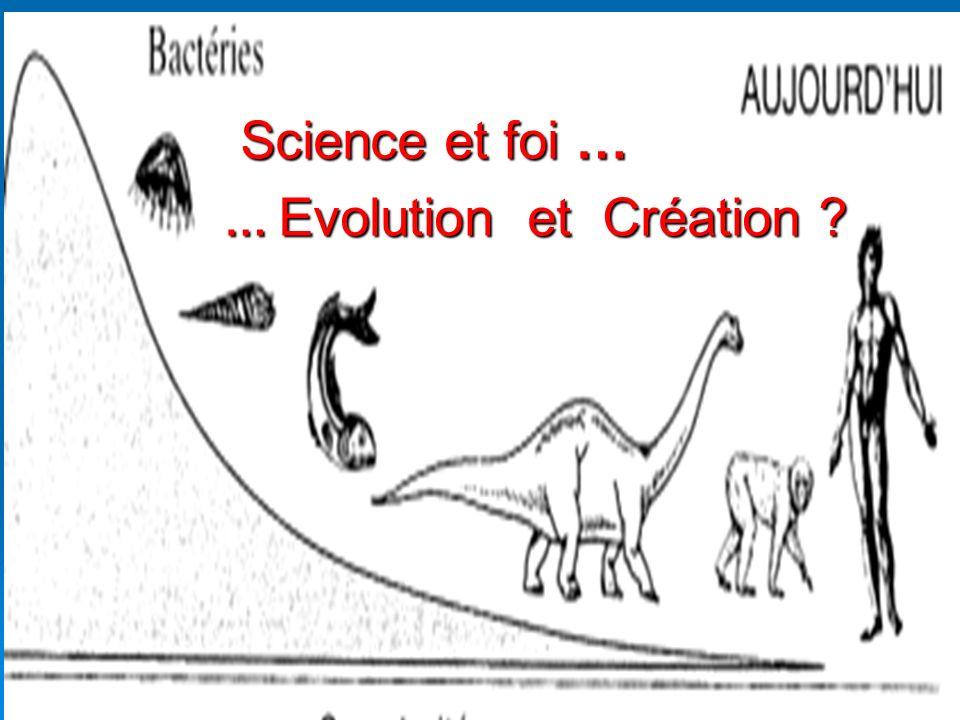 Science et foi … Science et foi … … Evolution et Création ?