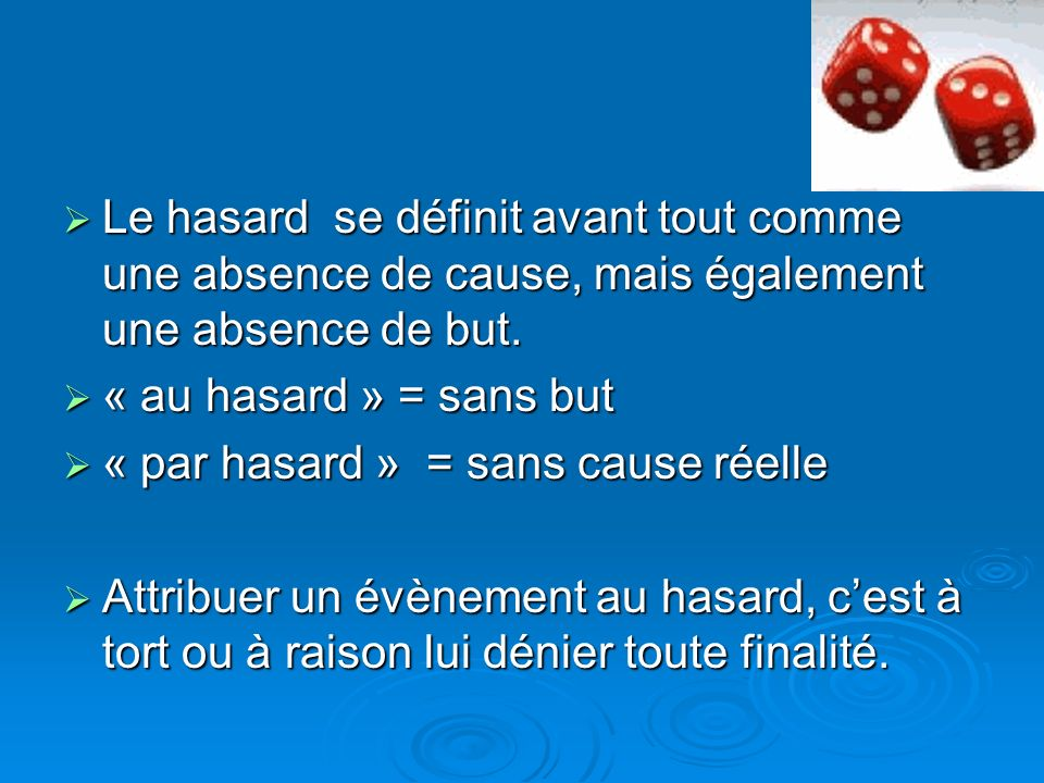 -mesure de notre ignorance ? -variable aléatoire ( aléas, hal zahr = jeu de dés !) -résultat imprévu, imprévisible, résultat inattendu quon ne peut ex