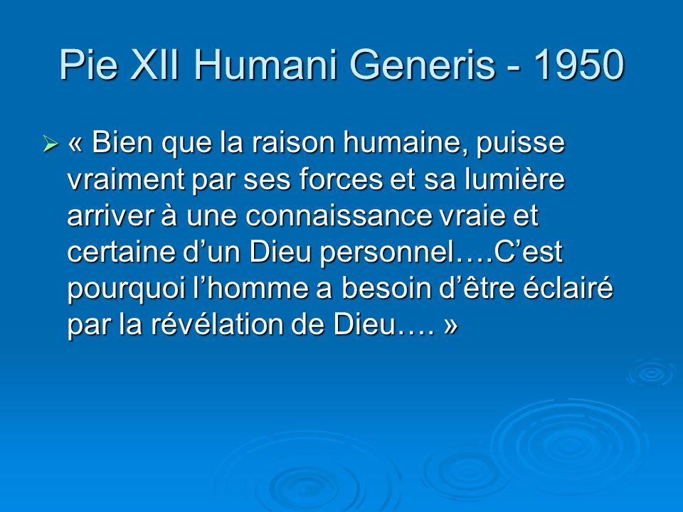 Concile Vatican 1 Dei Filius -1870- «… Dieu principe et fin de toutes choses, peut être connu avec certitude par la lumière de la raison humaines à pa