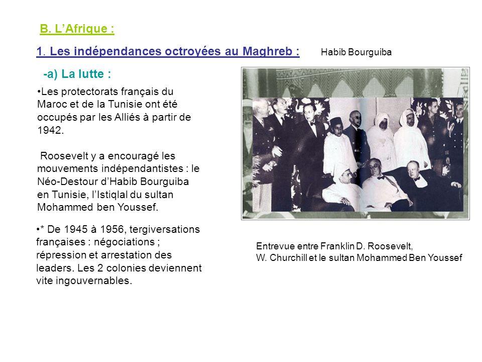 B. LAfrique : 1. Les indépendances octroyées au Maghreb : -a) La lutte : Les protectorats français du Maroc et de la Tunisie ont été occupés par les A