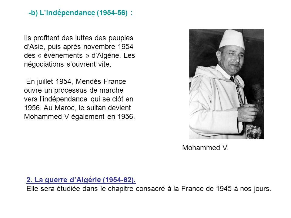 -b) Lindépendance (1954-56) : Ils profitent des luttes des peuples dAsie, puis après novembre 1954 des « évènements » dAlgérie. Les négociations souvr