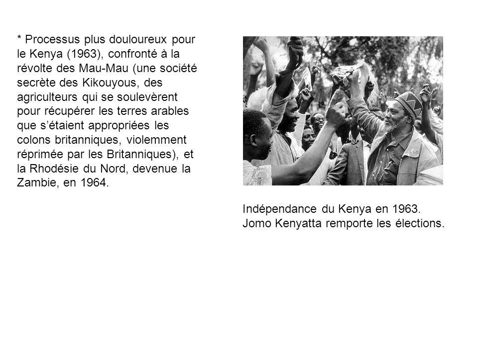 * Processus plus douloureux pour le Kenya (1963), confronté à la révolte des Mau-Mau (une société secrète des Kikouyous, des agriculteurs qui se soule