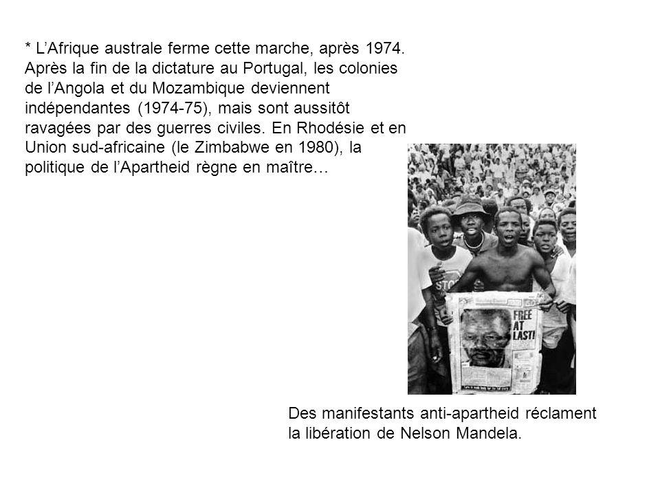 * LAfrique australe ferme cette marche, après 1974. Après la fin de la dictature au Portugal, les colonies de lAngola et du Mozambique deviennent indé