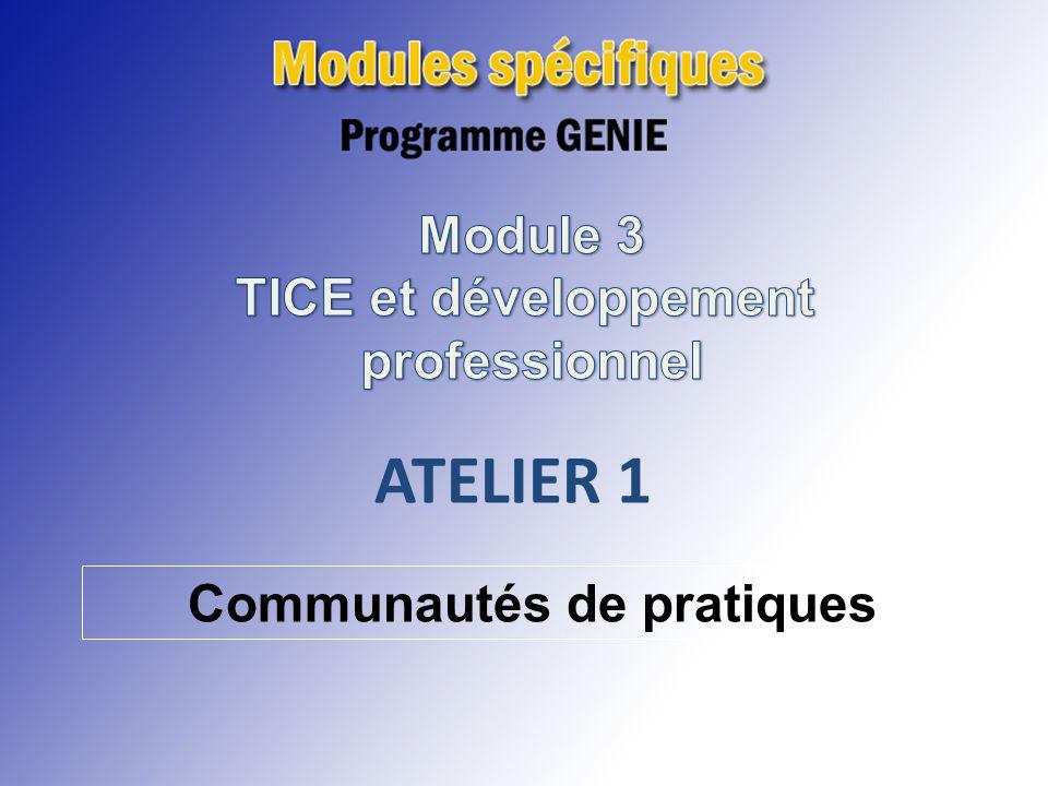 ATELIER 1 Intégration des TICE et développement professionnel ATELIER 1 Communautés de pratiques