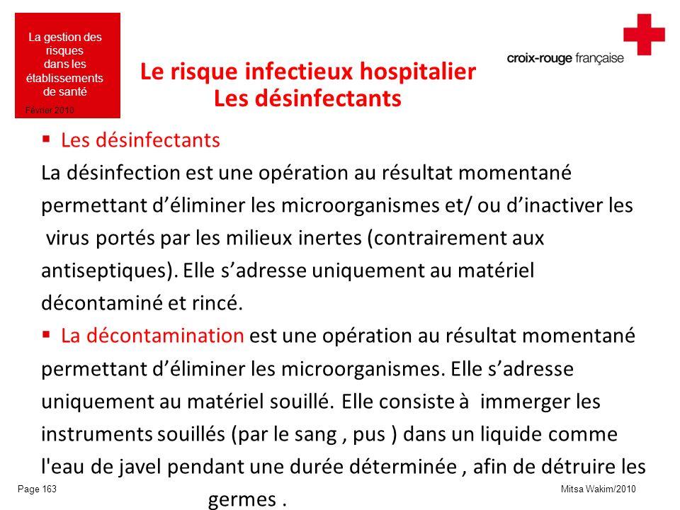 Mitsa Wakim/2010 La gestion des risques dans les établissements de santé Février 2010 Le risque infectieux hospitalier Les désinfectants Les désinfect