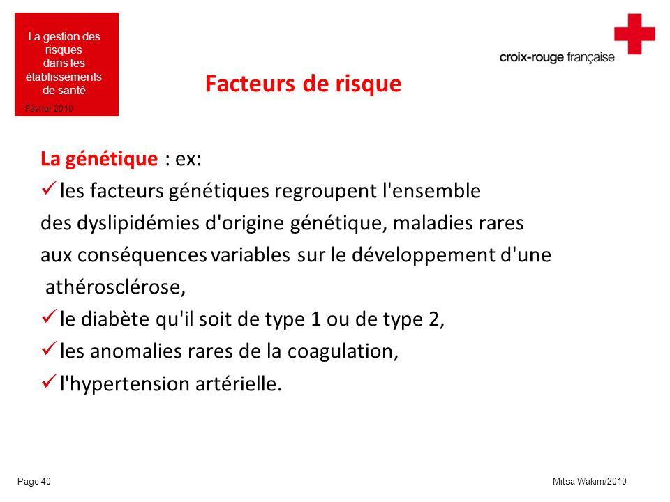 Mitsa Wakim/2010 La gestion des risques dans les établissements de santé Février 2010 Facteurs de risque La génétique : ex: les facteurs génétiques re
