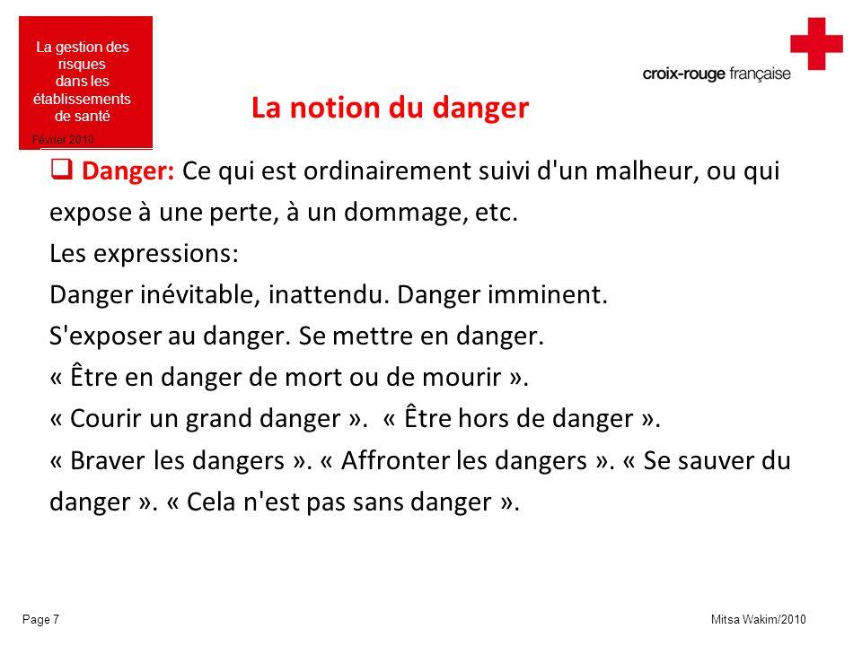 Mitsa Wakim/2010 La gestion des risques dans les établissements de santé Février 2010 La notion du danger Danger: Ce qui est ordinairement suivi d'un
