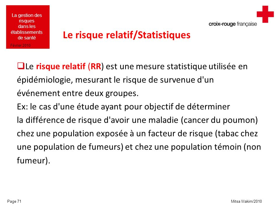 Mitsa Wakim/2010 La gestion des risques dans les établissements de santé Février 2010 Le risque relatif/Statistiques Le risque relatif (RR) est une me