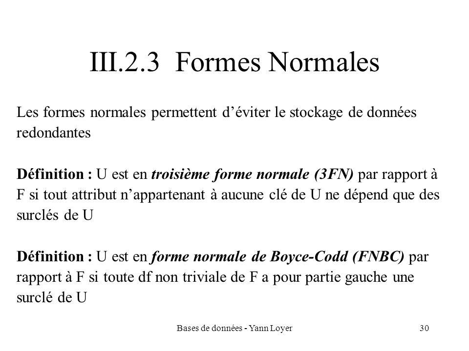 Bases de données - Yann Loyer30 III.2.3 Formes Normales Les formes normales permettent déviter le stockage de données redondantes Définition : U est e