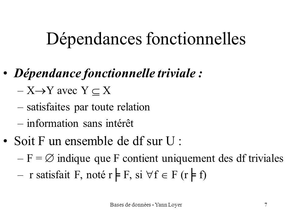 Bases de données - Yann Loyer7 Dépendances fonctionnelles Dépendance fonctionnelle triviale : –X Y avec Y X –satisfaites par toute relation –informati