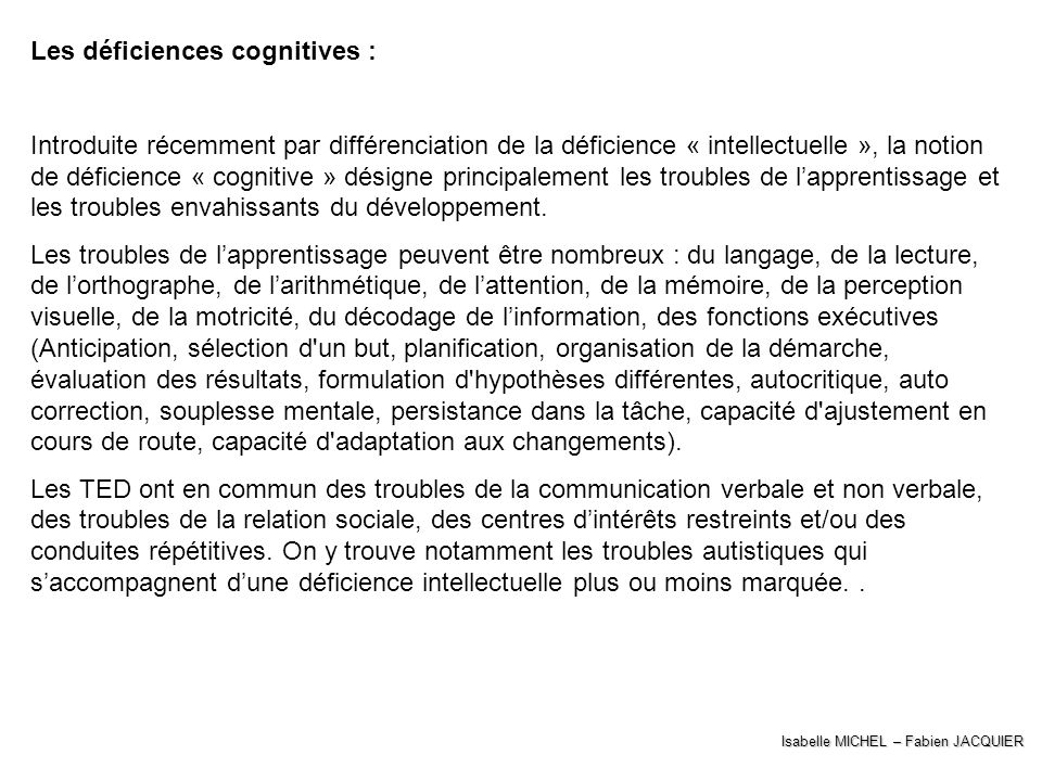 Isabelle MICHEL – Fabien JACQUIER Les déficiences cognitives : Introduite récemment par différenciation de la déficience « intellectuelle », la notion